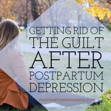 Getting Rid of the Guilt After Postpartum Depression -postpartumprogress.com