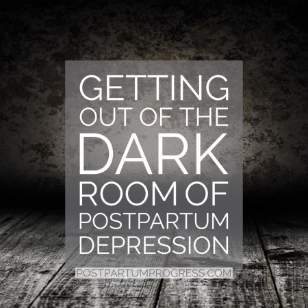 Getting Out of the Dark Room of Postpartum Depression -postpartumprogress.com