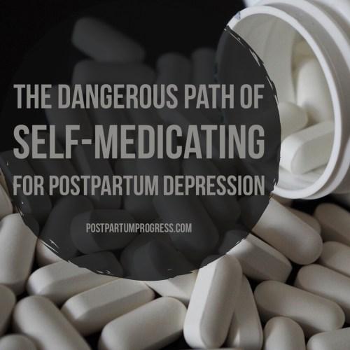 The Dangerous Path of Self-Medicating for Postpartum Depression -postpartumprogress.com