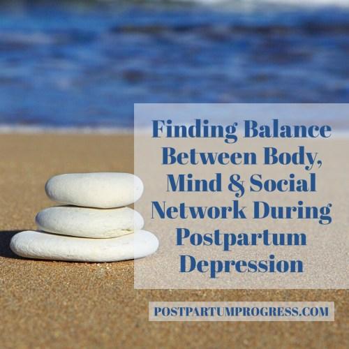 Finding Balance Between Body, Mind & Social Network During Postpartum Depression -postpartumprogress.com