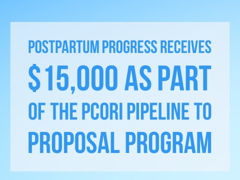 Postpartum Progress Receives $15,000 as Part of the PCORI Pipeline to Proposal Program