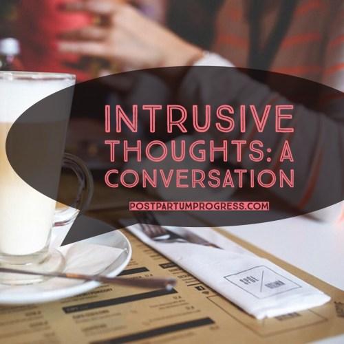 Intrusive Thoughts: A Conversation -postpartumprogress.com