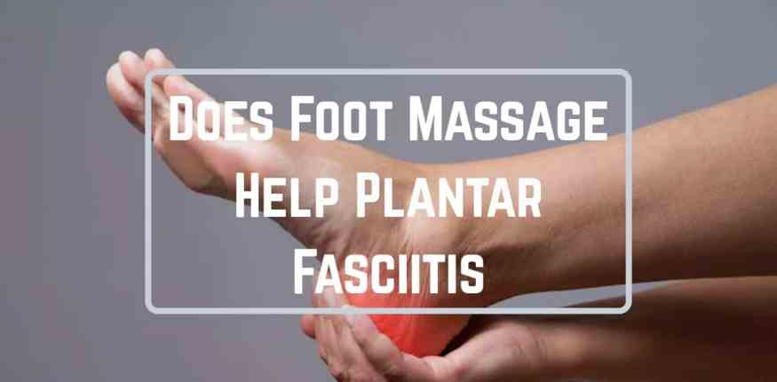 does foot massage help plantar fasciitis
