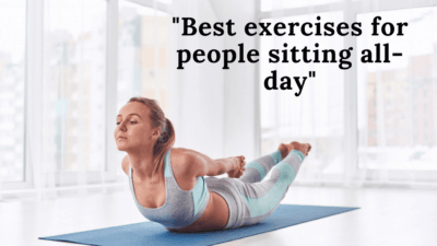 Best exercises for people sitting all-day