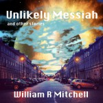 Unlikely Messiah and other stories