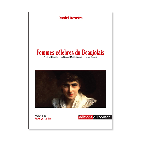 Femmes célèbres du Beaujolais de Daniel Rosetta