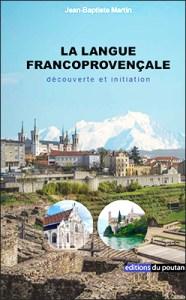 La langue francoprovençale - découverte et initiation de Jean-Baptiste Martin