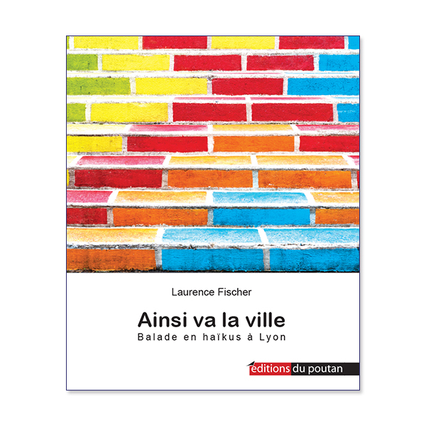 """Ainsi va la ville - Balade en haïkus à Lyon"""" de Laurence Fischer"""