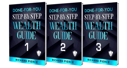 Done-For-You, Step-by-Step Wealth Guides by Richard Pierce