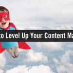 5 Ways to Level Up Your Content Marketing Maturity
