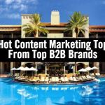 Hot Content Marketing Topics From Top B2B Brands at #B2BMX