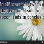 The essential difference between emotion and reason is that emotion leads to