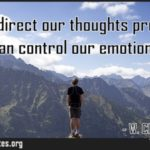 When we direct our thoughts properly we can control our emotions