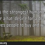 Desire is the strongest human emotion desire for a hat desire for a dress thats