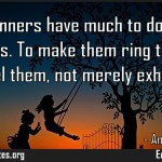 Good manners have much to do with the emotions To make them ring true one must