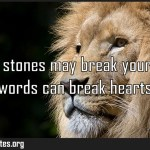 Sticks and stones may break your bones but words can break hearts Meaning