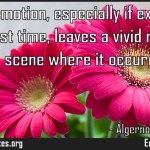 A strong emotion especially if experienced for the first time leaves a vivid