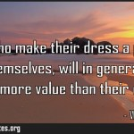 Those who make their dress a principal part of themselves will in general become