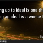 Not living up to ideal is one thing not having an ideal is a worse thing