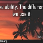 We all have ability The difference is how we use it Meaning