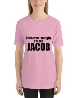 Of course I'm right I'm Jacob Short Sleeve T-shirt