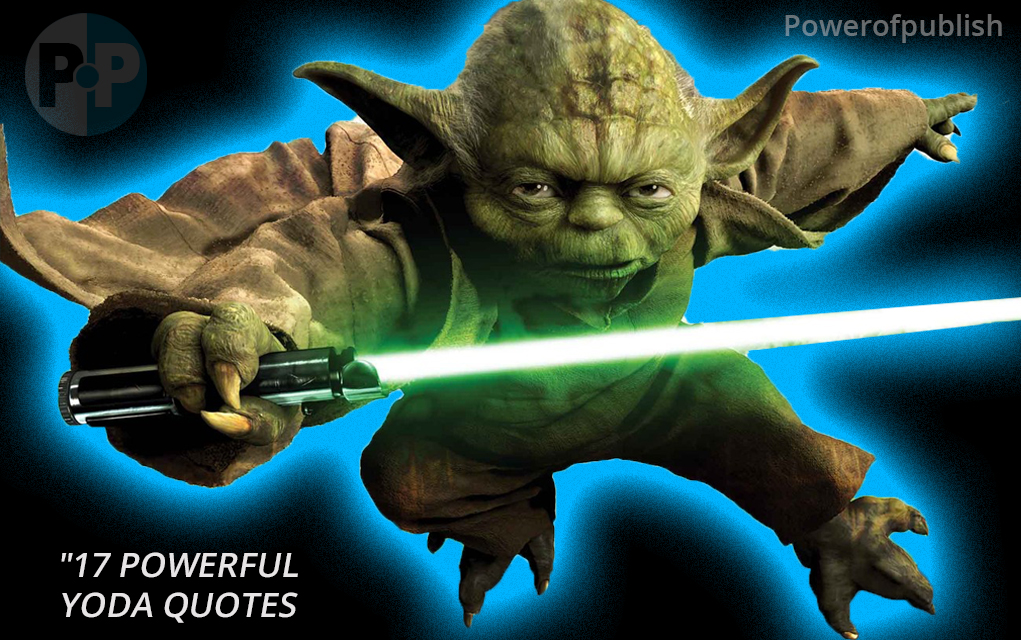 Yoda Quotes: 17 Amazing Yoda Quotes To Inspire You To Greatness