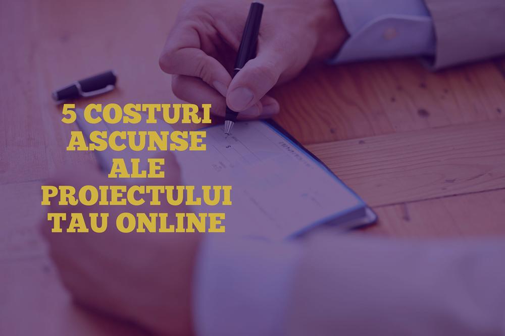 5 costuri ascunse ale proiectului tau online