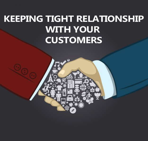 How To Keep a Tight Relationship With Your Customers
