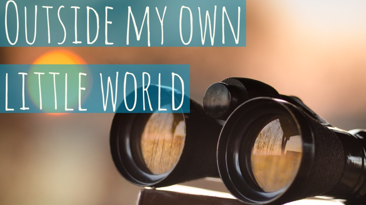 Outside My Own Little World