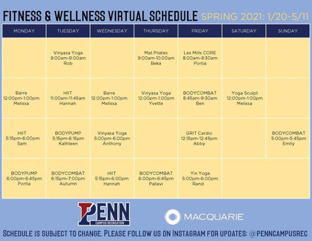 Fitness & Wellness Virtual Schedule for Spring 2021. Schedule is subject to change. See Penn Campus Recreation Instagram for updates: @penncampusrec