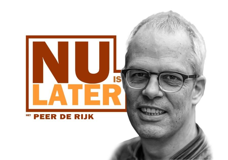 Nu is Later – Peer de Rijk (Deel 3)