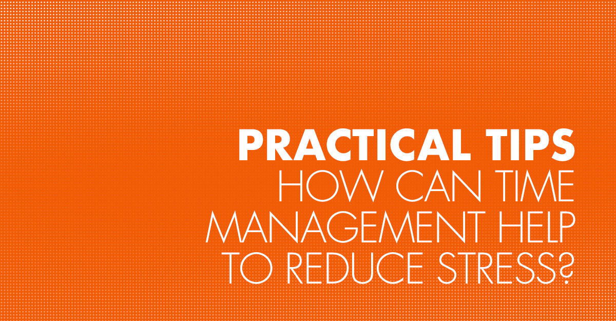 How can time management help to reduce stress?