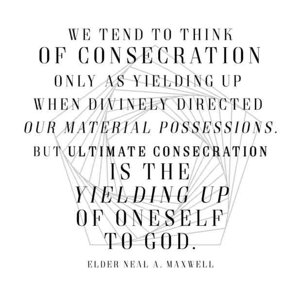 The Visiting Teaching message for August is all about consecration.