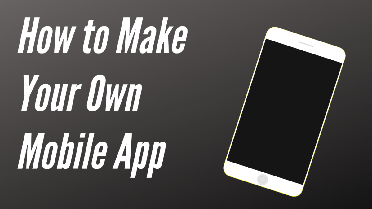 How to Create and Publish Your Own Mobile Apps in Minutes
