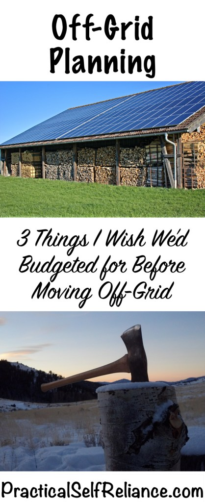 Off-Grid Planning- 3 Things I Wish We'd Budgeted for Before Moving Off Grid #offgrid #preparedness #survival #shtf #homesteading #prepper #selfsufficiency #selfreliant