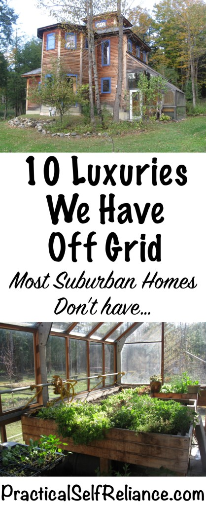 10 Luxuries We Have Off Grid...Most Suburban Homes Don't - Practical Self Reliance