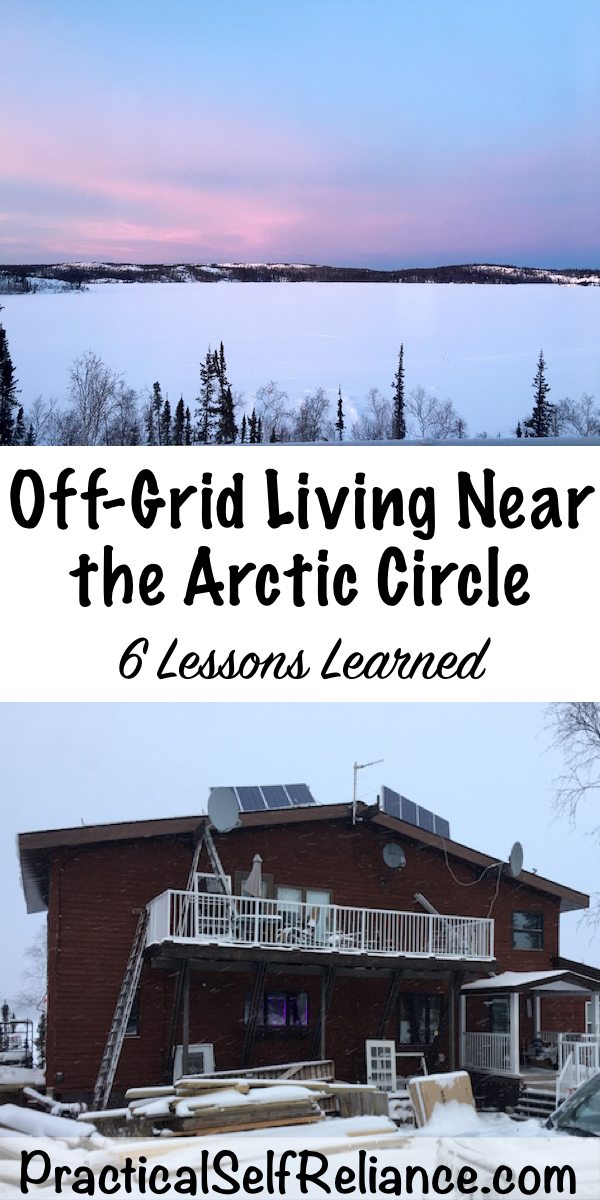 Off Grid Living Near the Arctic Circle ~ 6 Lessons Learned Living Off Grid in Northern Canada #offgrid #winter #preparedness #survival #shtf #homesteading #prepper #selfsufficiency #selfreliant