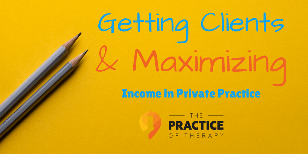 Getting Clients and Maximizing Income