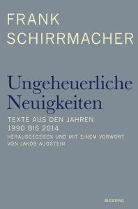 """Frank Schirrmacher - """"Ungeheuerliche Neuigkeiten"""" © Blessing-Verlag ISBN 978-3-89667-556-9"""
