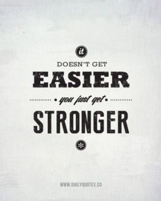 It doesn't get easier you just get stonger fitness