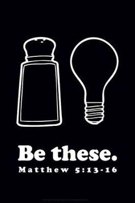 Be salt and light. Matthew 5:13-16