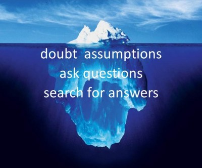iceberg doubt assumptions ask questions search for answers