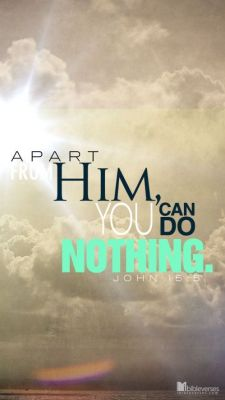 John 15 5 apart from him you can do nothing tall