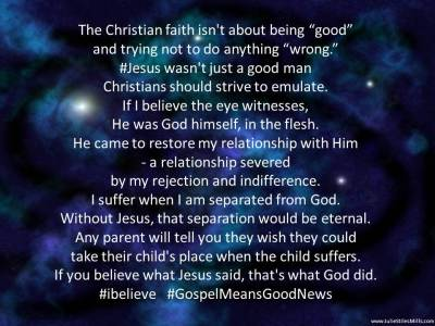 "#GoodNews - the Christian faith isn't about being ""good."""