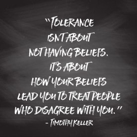 Tim Keller Tolerance is about how you treat people quote