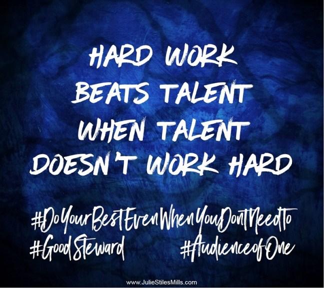 Hard work beats talent when talent doesn't work hard. #DoYourBestEvenWhenYouDontNeedTo #GoodSteward #AudienceofOne