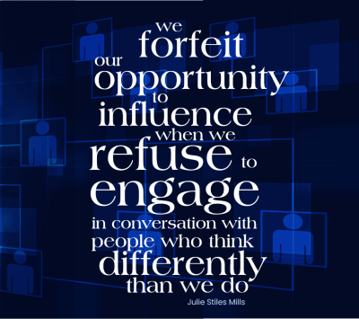 Don't forfeit your opportunities to influence others.