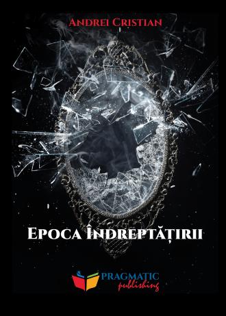 Pragmatic Publishing – Epoca Îndreptățirii – Coperta1