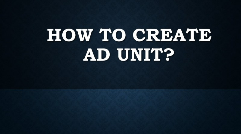 How to create Ad unit in Google Ad Manager?