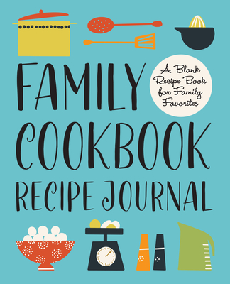 Family Cookbook Recipe Journal A Blank Recipe Book For Family Favorites Prairie Fox Books